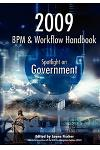 2009 BPM and Workflow Handbook: Spotlight on Government