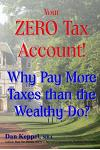Your Zero Tax Account!: Why Pay More Taxes Than the Wealthy Do?