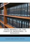 Fatal Revenge; Or, the Family of Montorio.: A Romance. Volume 3