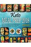 Keto Meal Prep 2018: The Ultimate Ketogenic Meal Prep Cookbook for Beginners, Quick and Delicious Keto Diet Recipes to Lose Weight 25 Pound
