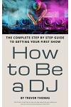 How to Be a DJ: The Complete Step by Step Guide to Getting Your First Show