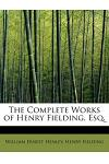 The Complete Works of Henry Fielding, Esq.