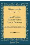 1966 Federal Handbook for Small Business: A Survey of Small Business Programs in the Federal Government Agencies, January 31, 1966 (Classic Reprint)