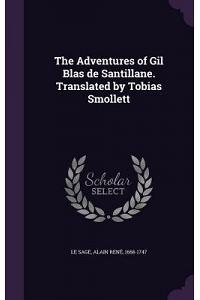 The Adventures of Gil Blas de Santillane. Translated by Tobias Smollett