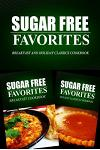 Sugar Free Favorites - Breakfast and Holiday Classics Cookbook: Sugar Free recipes cookbook for your everyday Sugar Free cooking