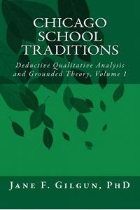 Chicago School Traditions: Deductive Qualitative Analysis and Grounded Theory Vol 1