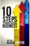 10 Steps to Owning Your Own Business