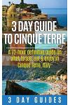 3 Day Guide to Cinque Terre: A 72-Hour Definitive Guide on What to See, Eat and Enjoy in Cinque Terre, Italy