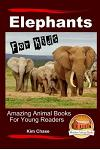 Elephants For Kids - Amazing Animal Books for Young Readers