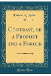 Contrast, or a Prophet and a Forger (Classic Reprint)