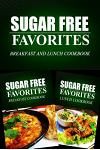 Sugar Free Favorites - Breakfast and Lunch Cookbook: Sugar Free recipes cookbook for your everyday Sugar Free cooking