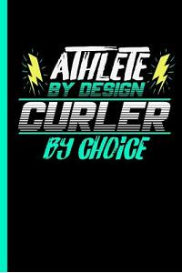 Athlete by Design Curler by Choice: Notebook & Journal for Curling Lovers - Take Your Notes or Gift It to Team Buddies, Graph Paper (120 Pages, 6x9)