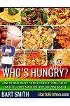 Who's Hungry?: How to Make Bart's World Famous Pizza, Salad, Omelette, Party Smoothie, Pad Thai Dish & More