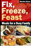 Fix, Freeze, Feast: Meals for a Busy Family