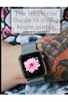 The Unofficial Guide to Using Apple Watch: With Watchos 2 (Updated 9/21/15)