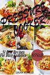 Pressure Cooker: 51 Best Recipes for Busy Families