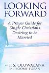 Looking Forward: A Prayer Guide for Single Christians Desiring to Be Married