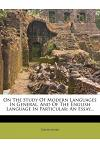 On the Study of Modern Languages in General, and of the English Language in Particular: An Essay...