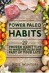 Power Paleo Habits: 29 Proven Habit Tips to Make the Paleo Diet Part of Your Life!