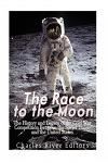 The Race to the Moon: The History and Legacy of the Cold War Competition Between the Soviet Union and the United States