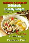 Diabetic Cookbook - 50 Diabetic Friendly Recipes: A Diabetic Diet that is Delicious - Breakfast, Lunch, Dinner, & Dessert Recipes