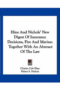 Hine And Nichols' New Digest Of Insurance Decisions, Fire And Marine: Together With An Abstract Of The Law