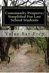 Community Property: Simplified for Law School Students: What Happens to Property, Debts and Businesses at the End of Marriage? That Is Com
