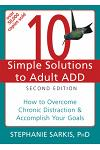 10 Simple Solutions to Adult ADD: How to Overcome Chronic Distraction & Accomplish Your Goals