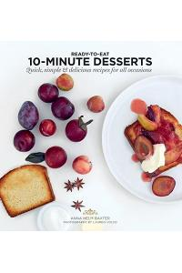 10 Minute Desserts: Quick, Simple & Delicious Recipes for All Occasions