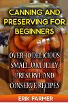Canning and Preserving for Beginners: Over 30 Delicious Small Jam, Jelly, Preserve and Conserve Recipes