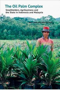 The Oil Palm Complex: Smallholders, Agribusiness and the State in Indonesia and Malaysia