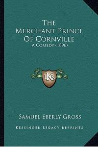The Merchant Prince of Cornville: A Comedy (1896)