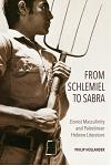 From Schlemiel to Sabra: Zionist Masculinity and Palestinian Hebrew Literature