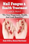 Nail Fungus and Health Treatment: Large Print: Fix Your Fingernail's Health and Look Beautiful