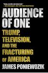 Audience of One: Trump, Television, and the Fracturing of America