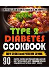Type 2 Diabetes Cookbook: SLOW COOKER and PRESSURE COOKER - 90+ Diabetic-Friendly Low Carb, Low-sugar, Low-Fat, High Protein Chicken, Beef, Pork