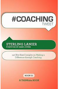# Coaching Tweet Book01: 140 Bite-Sized Insights on Making a Difference Through Executive Coaching