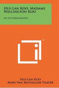 Hui-LAN Koo, Madame Wellington Koo: An Autobiography