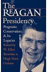 The Reagan Presidency: Pragmatic Conservatism and Its Legacies