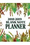 2018-2019 Blank Note Planner: 2018-2019 Blank Note Planner Writing Journal Academic Short Notebook Create for your life