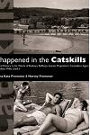 It Happened in the Catskills: An Oral History in the Words of Busboys, Bellhops, Guests, Proprietors, Comedians, Agents, and Others Who Lived It