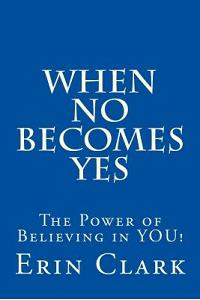 When NO Becomes YES: The Power of Believing in YOU!
