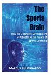 The Sports Brain: Why the Cognitive Development of Athletes Is the Future of Sports Coaching
