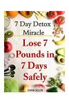 7 Day Detox Miracle: Lose 7 Pounds in 7 Days Safely: Purifying Your Body with the Miracle of Detox