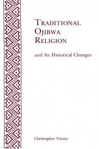 Traditional Ojibwa Religion and Its Historical Changes