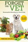 Forget the Vet: Homeopathic Remedies for Cats & Dogs
