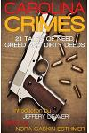 Carolina Crimes: 21 Tales of Need, Greed and Dirty Deeds