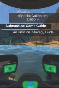 (special Collector's Edition) Subnautica: Game Guide: An Unofficial Strategy Guide