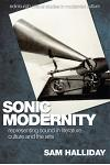 Sonic Modernity: Representing Sound in Literature, Culture and the Arts