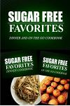 Sugar Free Favorites - Dinner and On The Go Cookbook: Sugar Free recipes cookbook for your everyday Sugar Free cooking